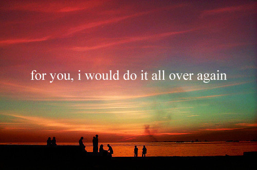 Colorful_i_would_do_it_all_over_again_love_sky_text-29d0407d8ceefeb840341b8ceda38585_h_large