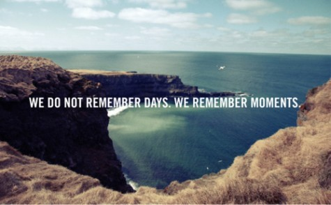 We-do-not-remember-days-we-remember-moments-tbb67fki-407526-475-294_large