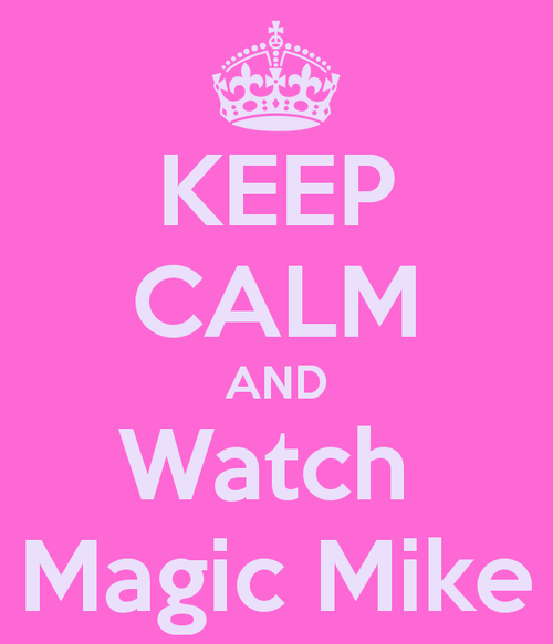 Keep-calm-and-watch-magic-mike_large