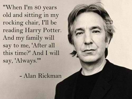 Harry Potter / I'm not crying, I just got something in my eye. Alan Rickman, he just GETS me.