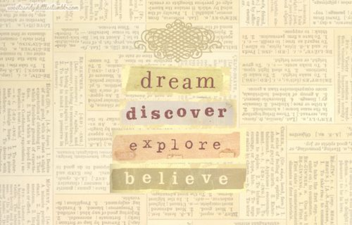 Dream. Discover. Explore. Believe.