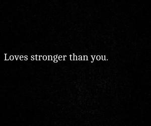 loves stronger than you.