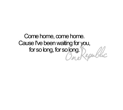 Come-home-i-love-this-song-music-one-republic-text-favim.com-469217_large