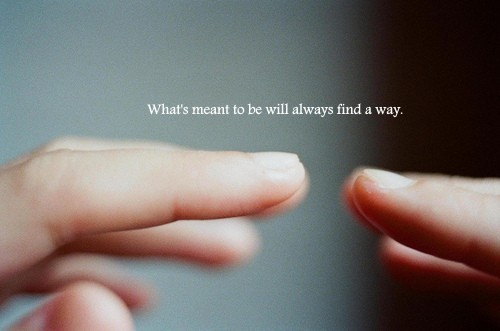 Art / what's meant to be will always find a way.