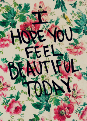 I-hope-you-feel-beautiful-today_large