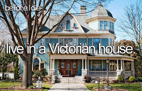 Before-i-die-bucket-list-home-live-live-in-a-victorian-house-favim.com-457836_large