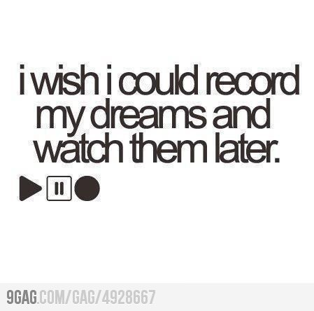 9GAG - I wish I could record my dreams