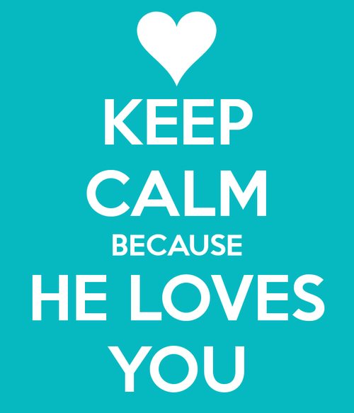 Keep-calm-because-he-loves-you-4_large