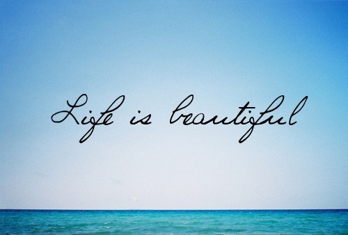 Beautiful things / life