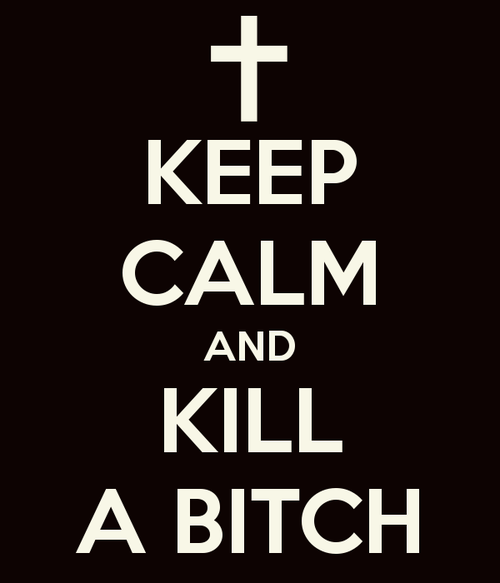 Keep-calm-and-kill-a-bitch-6_large