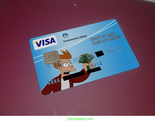 http://data.whicdn.com/images/35060604/shut-up-and-take-my-money-credit-c_large.jpg