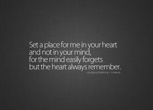 Love Quotes Pics • Set a place for me in your heart and not in your...