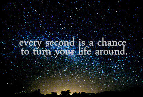 Every second is a chance to turn your life around large Every second is a chance to turn your life around  Day To Be You