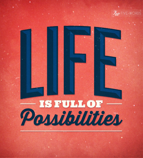 Design Life is full of possibilities La vie est pleine de possibilités Five Words