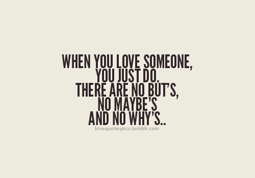 Love Quotes Pics • When you love someone, you just do ...