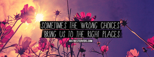 sometimes wrong choices large Facebook Covers, Cute Facebook Cover Photos   JustBestCovers