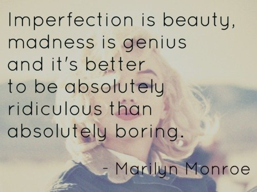 Imperfection is beauty, madness is genius and it's better to be absolutely ridiculous... | Marilyn Monroe Picture Quotes | Quoteswave