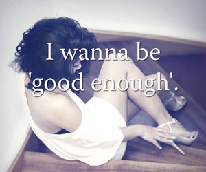 i wanna be good enough