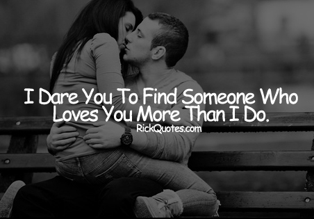 Love Quotes | I Dare You Find Someone ~ Rick Quotes