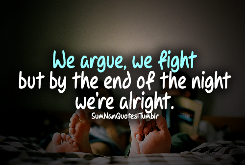 Fighting Couples Tumblr Quotes We argue and fight but by the