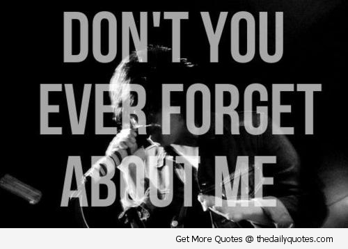 Don't You Ever Forget About Me