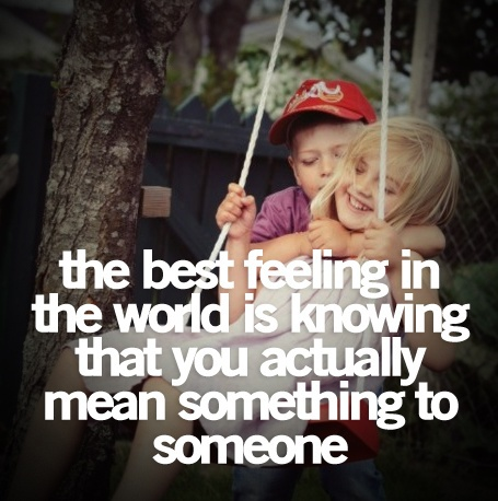 The_best_feeling_in_the_world_is_knowing_you_actually_mean_something_to_someone-248548_large