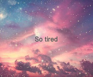 tired