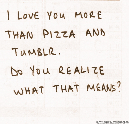 I Love You More Than Quotes: I Love You More Than Pizza And Tumblr ..And We Heart It