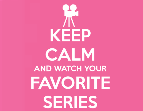 Keep Calm and What Your Favorite Series