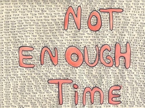 """""""Não há tempo suficiente."""""""
