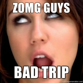 Zomg guys bad trip_large when i was younger and got sick i would hear voices, has anyone,Bad Trip Meme