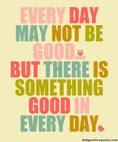 Every-day-may-not-be-good-but-there-is-something-good-in-everyday_large
