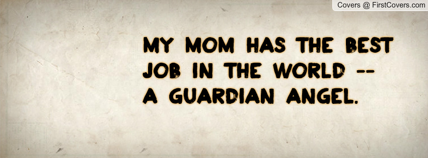 Best Mum In The World Quotes: My Mom Has The Best Job In The World -- A Guardian Angel