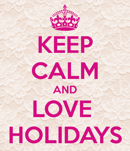 KEEP CALM AND LOVE HOLIDAYS - KEEP CALM AND CARRY ON Image Generator - brought to you by the Ministry of Information