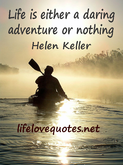 Quotes About Love And Adventure : Adventure/Wise Life Quotes! Helen Keller Quotes. Life Love Quotes ...