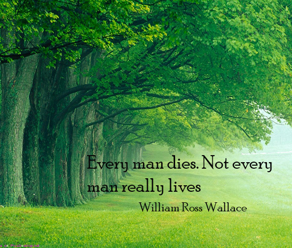 Every Man Dies Not Every Man Really Lives | www.pixshark ...