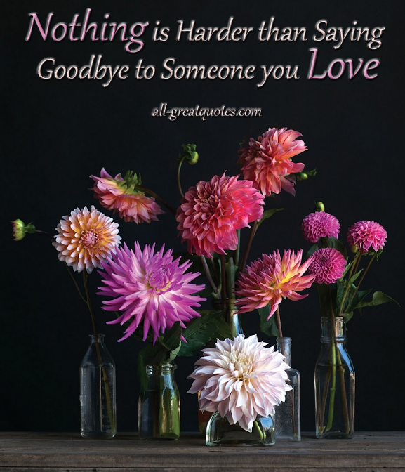 Nothing Is Harder Than Saying Goodbye To Someone You Love