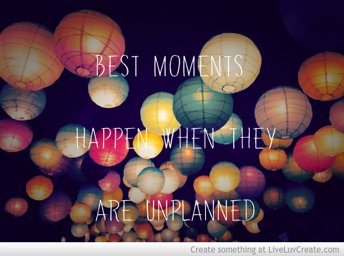 Best Moments Happen Unplanned Picture by Missloves2havefun - Inspiring Photo