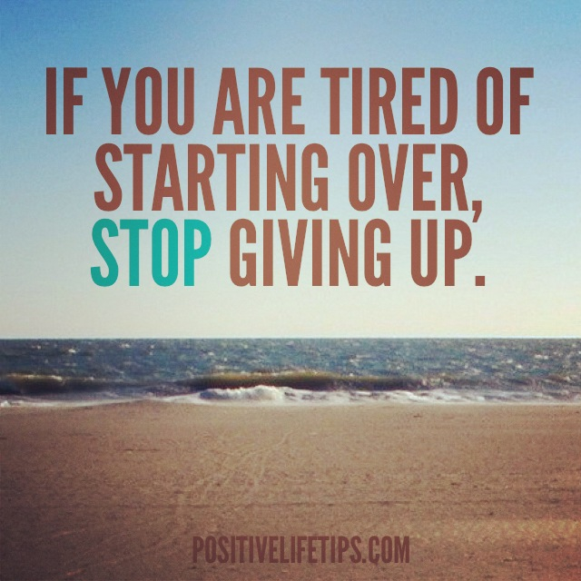 Image result for if you are tired of starting over stop giving up