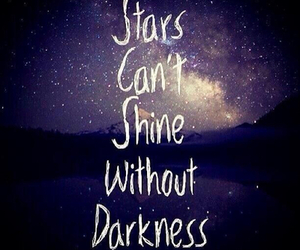 Stars Can't Shine Whitout Darkness | via Tumblr