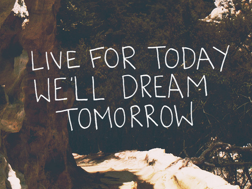 Posted 6 Years Ago 176 Notes Quote Quotes Quotation Quotations Image Typography Sayings Text Photography Live For Today Well Dream