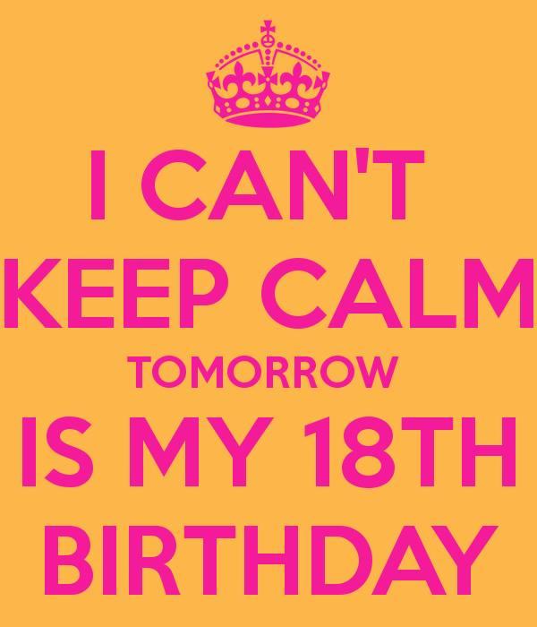 I Can't Keep Calm ,Tomorrow Is My 18 Birthday By Alehs
