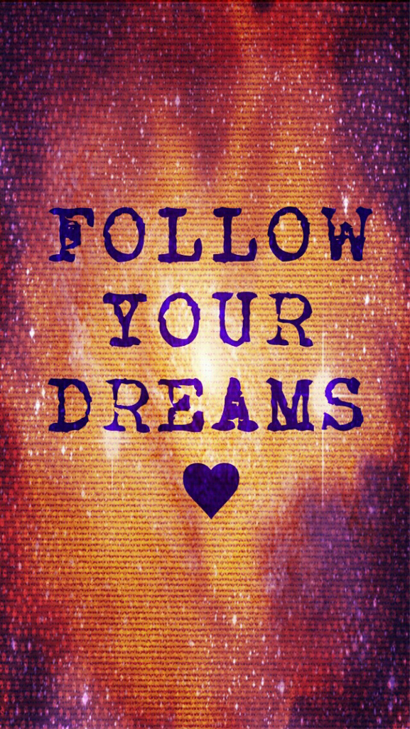 Always follow your dreams we heart it dreams quote and wallpaper - Follow wallpaper ...