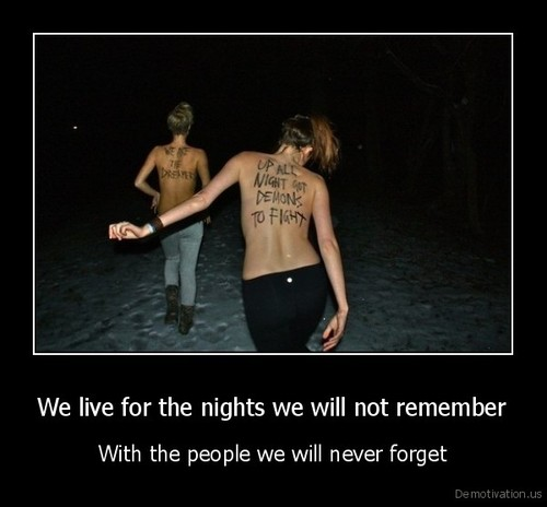 Demotivation.us_we-live-for-the-nights-we-will-not-remember-with-the-people-we-will-never-forget_large