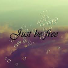 Just Be Free. ♥