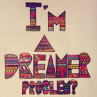 I'm a dreamer, problems?