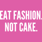 EatFashion. NotCake.