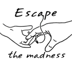 Escape the madness.