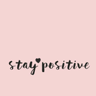 •Stay Positive•