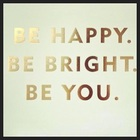 Be Happy.Be Bright. Be You.
